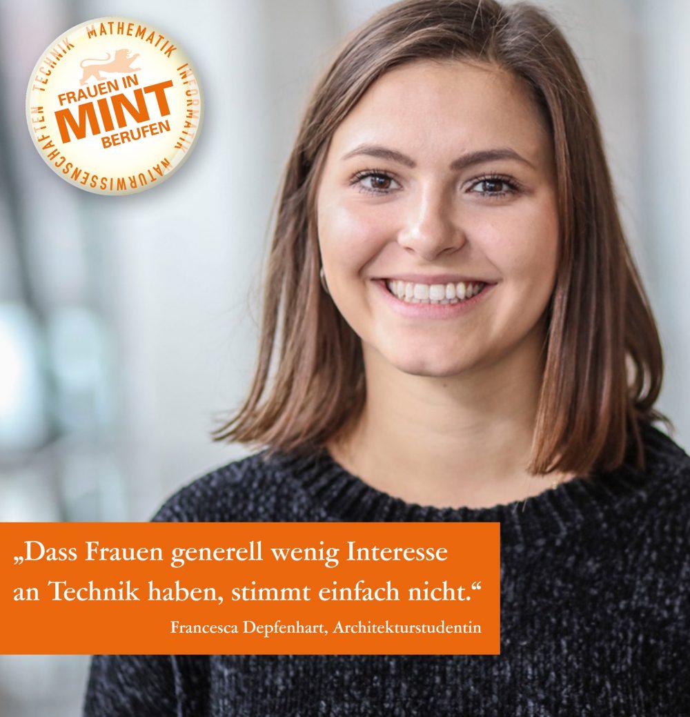 Die Architekturstudentin Francesca Depfenbart lächelt freundlich in die Kamera. Im Bild ist ein Zitat von ihr eingeblendet: Dass Frauen generell wenig Interesse an Technik haben, stimmt einfach nicht.