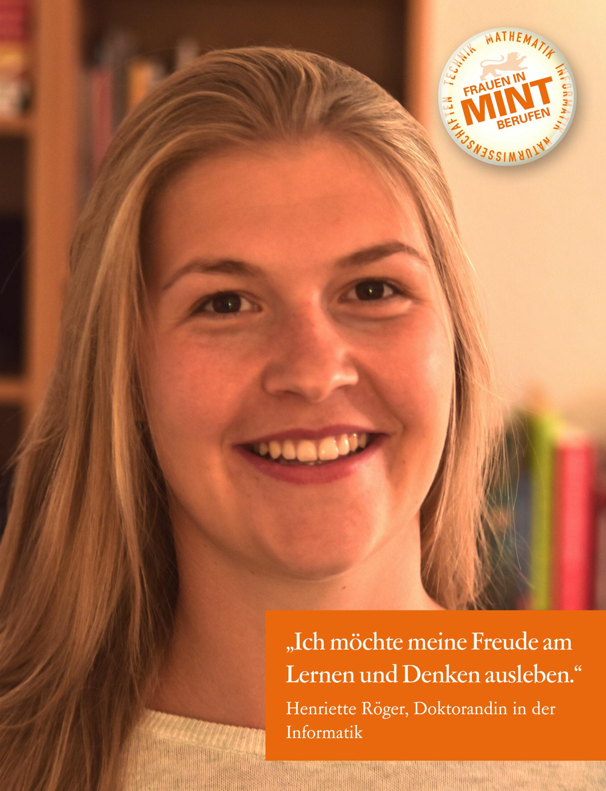 Die Doktorandin der Informatik Henriette Röger lächelt freundlich in die Kamera. Im Bild ist ein Zitat von ihr eingefügt: Ich möchte meine Freude am Lernen und Denken ausleben.