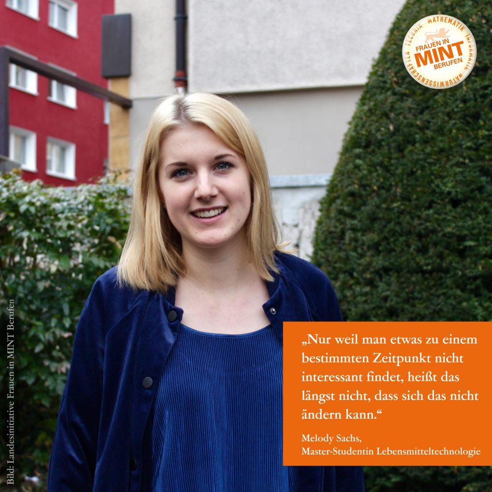 Die Studentin der Lebensmitteltechnologie Melody Sachs lächelt in die Kamera. Im Bild ist ein Zitat von ihr eingefügt: Nur weil man etwas zu einem bestimmten Zeitpunkt nicht interessant findet, heißt es nicht, dass sich das nicht ändern kann.