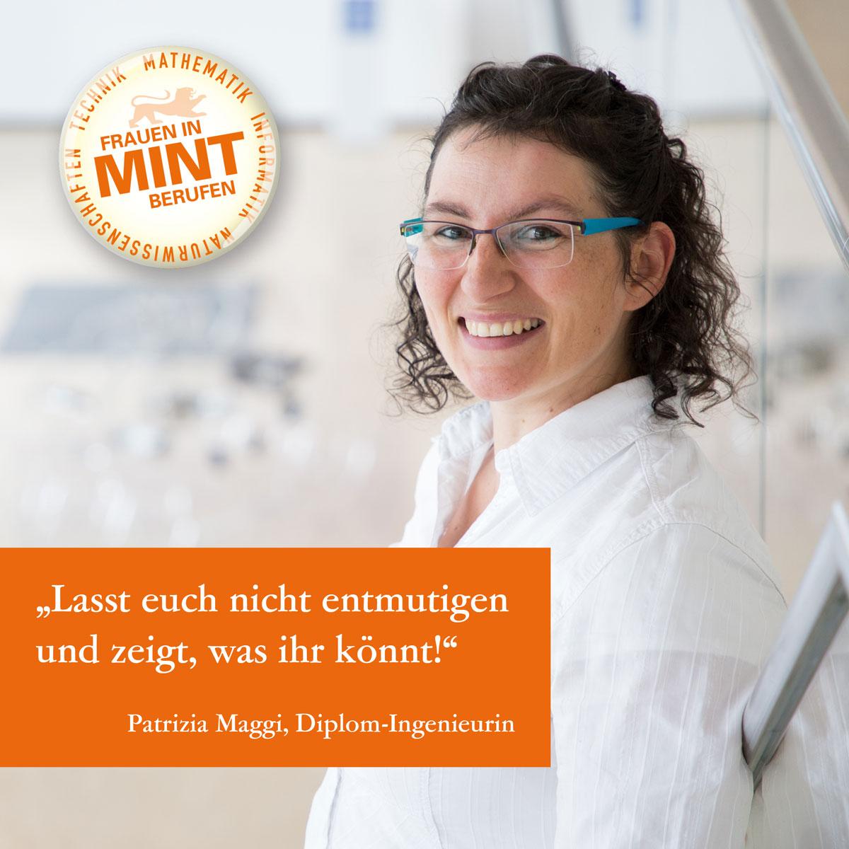 Die Diplom-Ingenieurin Patrizia Maggi lächelt strahlend in die Kamera. Im Bild ist ein Zitat von ihr eingefügt: Lasst euch nicht entmutigen und zeigt, was ihr könnt.