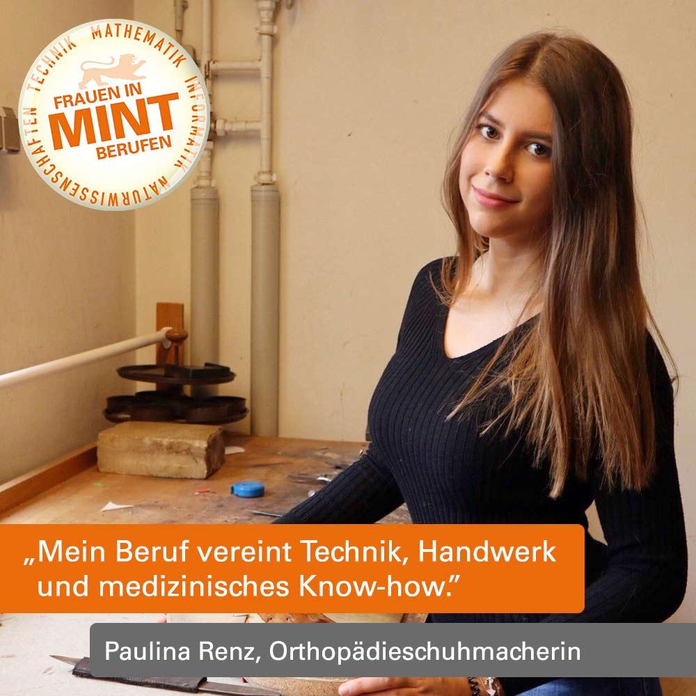 Orthopädieschuhmacherin Paulina Renz steht an der Werkbank. Im Bild ist ein Zitat von ihr eingefügt: Mein Beruf vereint Technik, Handwerk und Medizinisches Know-how.